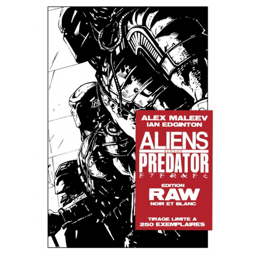 ALIENS vs PREDATOR ETERNAL RAW Edition Noir & Blanc - ALEX MALEEV - Exclusivité Original Comics 250 ex (VF)