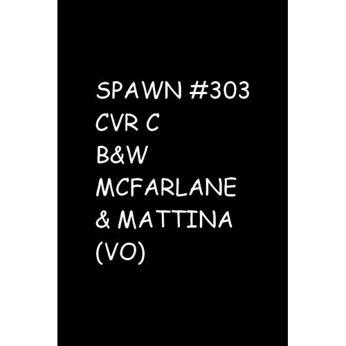 SPAWN 303 CVR C B&W MCFARLANE (VO)