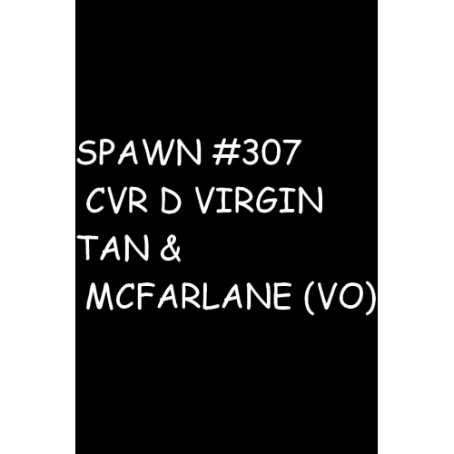 SPAWN 307 CVR D VIRGIN TAN & MCFARLANE (VO)