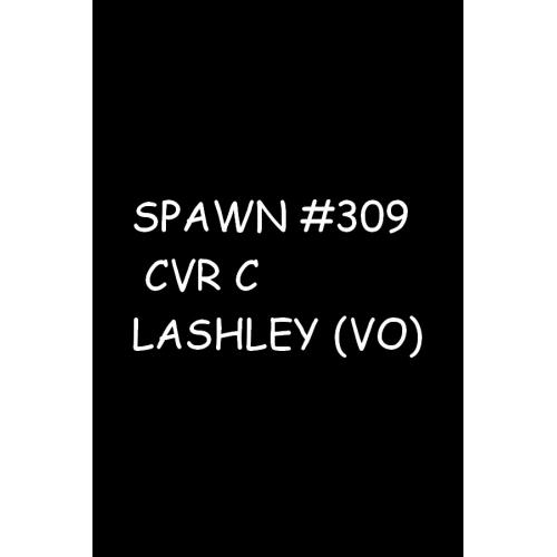 SPAWN 309 CVR C LASHLEY (VO)